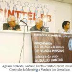 Com as presenças de Audálio Dantas e Agassiz Almeida foi instituída a Comissão da Memória, Verdade e Justiça dos Jornalistas.