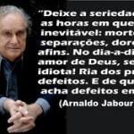 'A VERDADE ESTÁ NA  CARA, MAS NÃO SE IMPÕE' (ARNALDO JABOR)