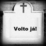 VALE A PENA LER DE NOVO : NO MEU VELÓRIO (por vavadaluz)