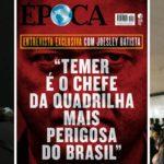 JOESLEY DIZ A JUSTIÇA: Temer é p chefe da maior e mais perigosa quadrilha do brasil
