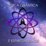 FÍSICA QUÂNTICA E ESPIRITUALIDADE : 7 coisas que afetam sua frequência vibracional, do ponto de vista da física (leitura de suma importância)