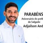 É hoje o Aniversário do prefeito de 'Salgado' Adjailson Andrade.