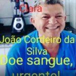 E ATENÇÃO DOADORES DE SANGUE !!! NOSSO CONTERRÂNEO JOÃO CORDEIRO PRECISA